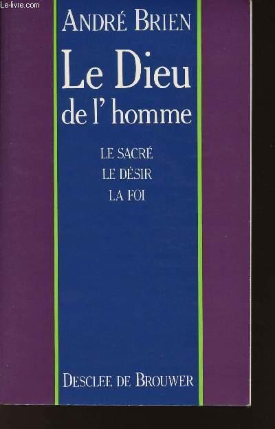 LE DIEU DE L'HOMME - LE SACRE - LE DESIR - LA FOI.