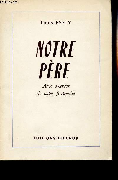 NOTRE PERE - AUX SOURCES DE NOTRE FRATERNITE.