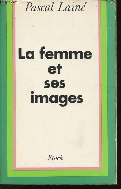 LA FEMME ET SES IMAGES / COLLECTION LE MONDE OUVERT