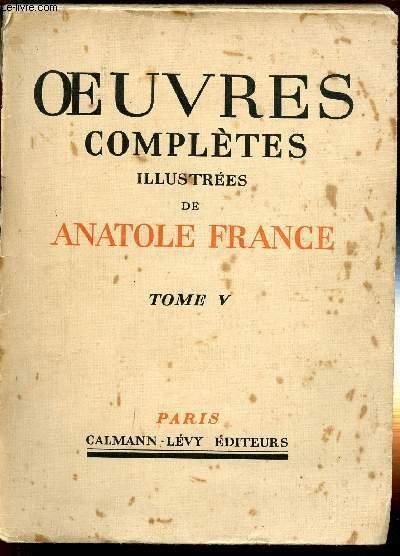 OEUVRES COMPLETES ILLUSTREES DE ANATOLE DE FRANCE / TOME V / THAIS/ L 'ETUI DE NACRE /SOMMAIRE: LE LOTUS/LE PAYRUS/L'EUPHORBE/ LE PROCURATEUR DE JUDEE/AMYCUS ET CELESTIN / LA LEGENDE DES SAINTES OLIVERIE ET LIBERETTE/SAINTE EUPHROSINE/SCOLASTICA/ ETC..