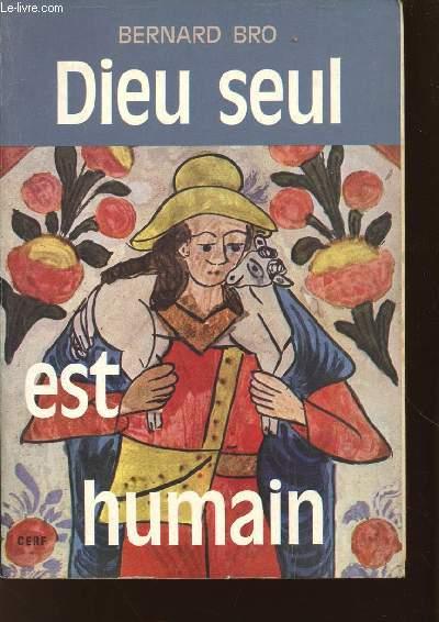 DIEU SEUL EST HUMAIN : SOMMAIRE: DANS LA POUSSIERE / DIEU EST-IL ENCORE UNE QUESTION? UN ITINERAIRE/ PEUT-ON PARLER DE DIEU / LES CHEMINS DE DIEU