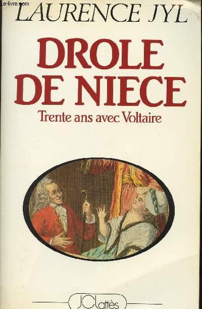 DROLE DE NIECE - TRENTE ANS AVEC VOLTAIRE