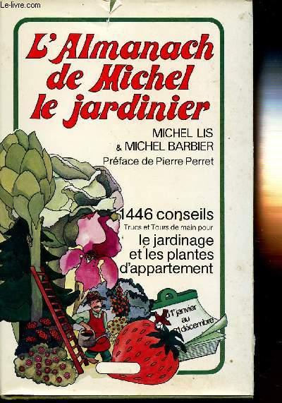 L'ALMANACH DE MICHEL LE JARDINIER - 1446 CONSEILS - TRUCS ET TOURS DE MAIN POUR LE JARDINAGE ET LES PLANTES D'APPARTEMENT.