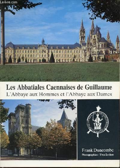 LES ABBATIALES CAENNAISES DE GUILLAUME : L'ABBAYE AUX HOMMES ET L'ABBAYE AUX DAMES