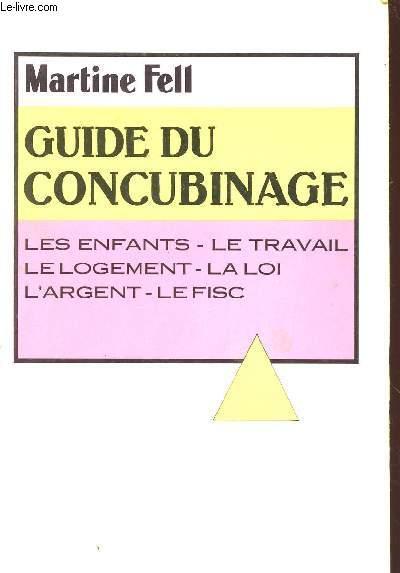 GUIDE DU CONCUBINAGE : LES ENFANTS - LE TRAVAIL - LE LOGEMENT 6 LA LOI - L'ARGENT - LE FISC