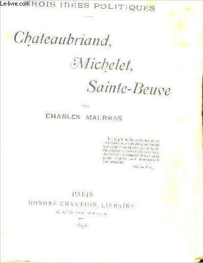 TROIS IDEES POLITIQUES : CHATEAUBRIAND, MICHELET, SAINTE-BEUSE