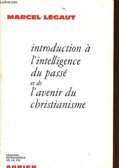 INTRODUCTION A L'INTELLIGENCE DU PASSE ET DE L'AVENIR DU CHRISTIANISME :