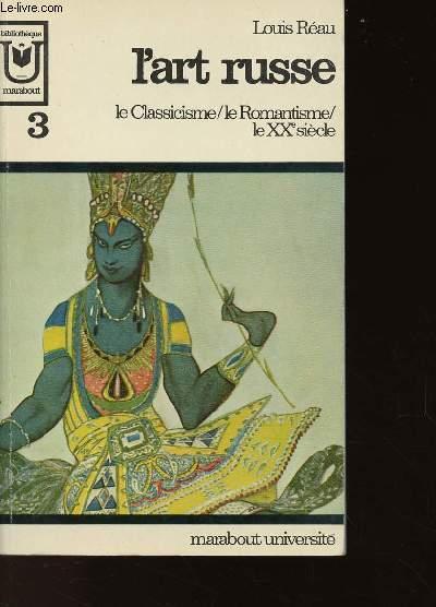 L'ART RUSSE : LE CLASSICISME / LE ROMANTISME / LE XXe SIECLE : VOLUME 3 - TOME 3