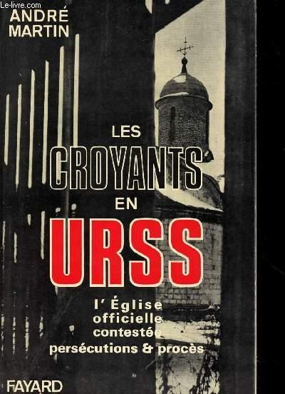 LES CROYANTS EN URSS : L'EGLISE OFFICIELLE CONTESTEE PRESECUTIONS & PROCES