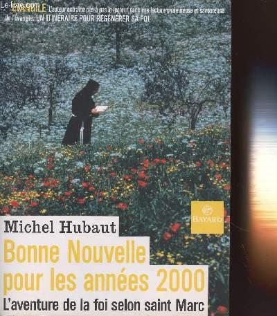 BONNE NOUVELLE POUR LES ANNEES 2000 : L'AVENTURE DE LA FOI SELON SAINT MARC