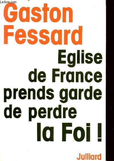EGLISE DE FRANCE PRENDS GARDE DE PERDRE LA FOI !