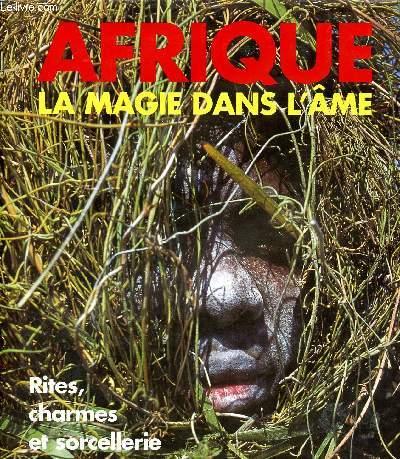 AFRIQUE - LA MAGIE DANS L'AME : RITES, CHARMES ET SORCELLERIE