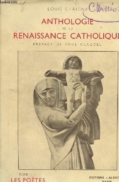 ANTHOLOGIE DE LA RENAISSANCE CATHOLIQUE - VOLUME 1 - TOME 1 : LES POETES