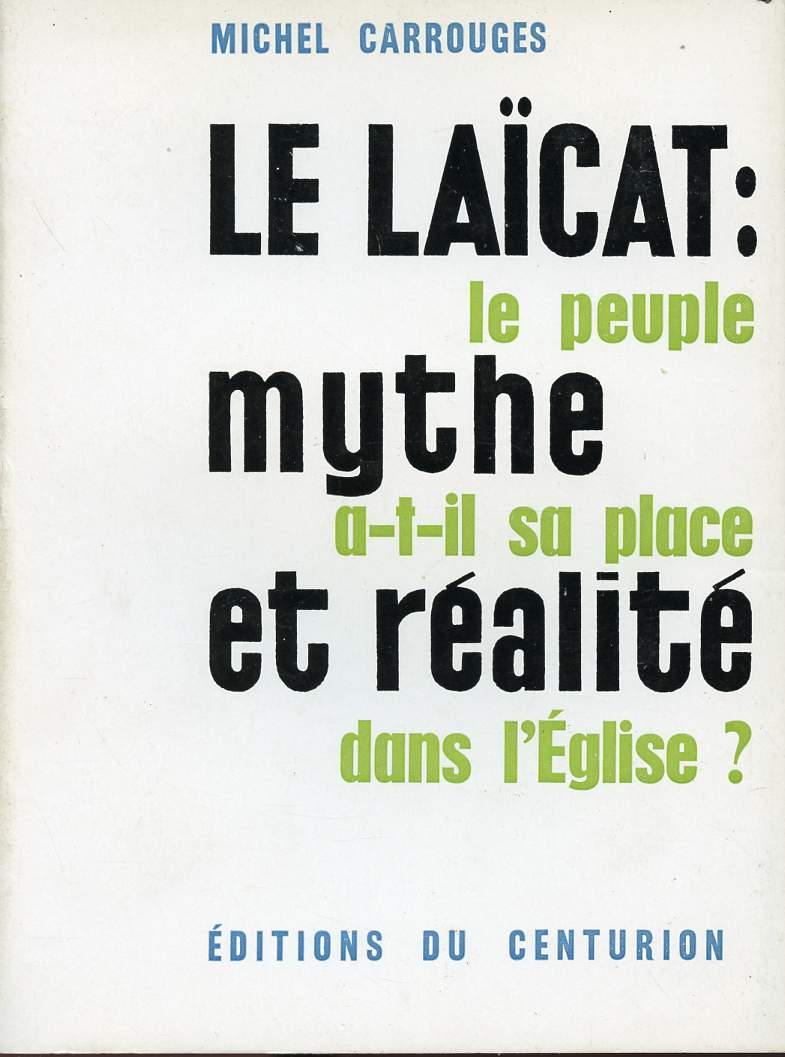 LE LAICAT : LE PEUPLE MYTHE A-T-IL SA PLACE ET REALITE DANS L'EGLISE ?