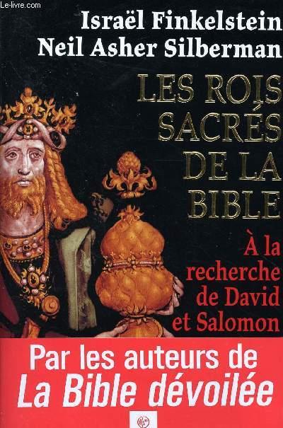 LES ROIS SACRES DE LA BIBLE : A LA RECHERCHE DE DAVID ET SALOMON