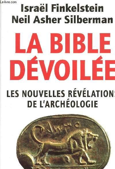 LA BIBLE DEVOILEE : LES NOUVELLES REVELATIONS DE L'ARCHEOLOGIE