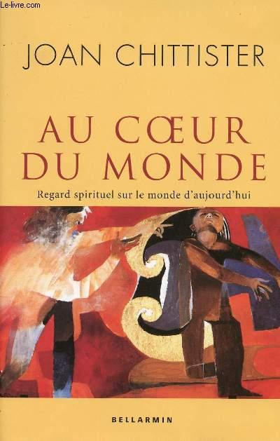 AU COEUR DU MONDE : REGARD SPIRITUEL SUR LE MONDE D'AUJOURD'HUI
