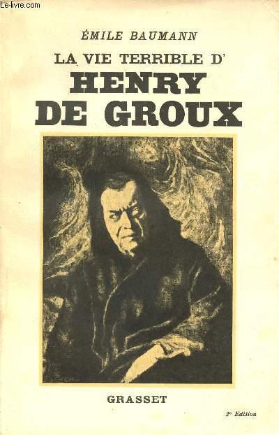 LA VIE TERRIBLE D'HENRY DE GROUX