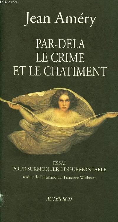 PAR DELA LE CRIME ET LE CHATIMENT : ESSAI POUR SURMONTER L'INSURMONTABLE