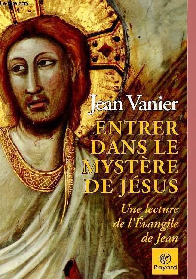 ENTRER DANS LE MYSTERE DE JESUS : UNE LECTURE DE L'EVANGILE DE JEAN
