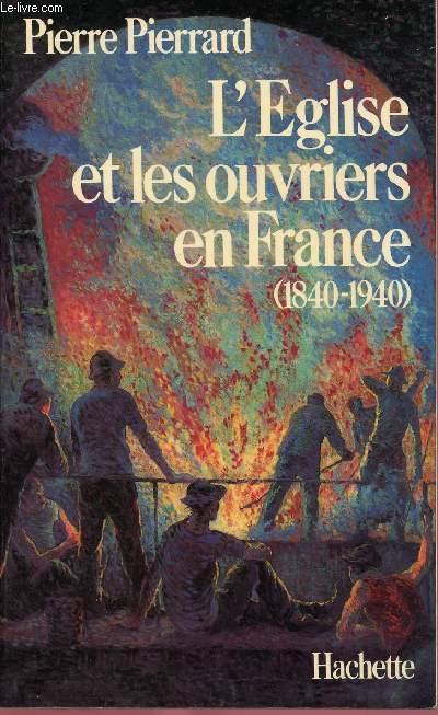 L'EGLISE ET LES OUVRIERS EN FRANCE (1840-1940)
