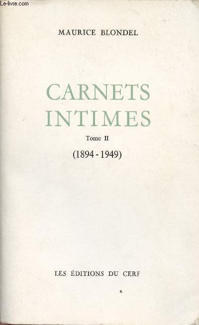 CARNETS INTIMES - VOLUME II : TOME II -  1894-1949