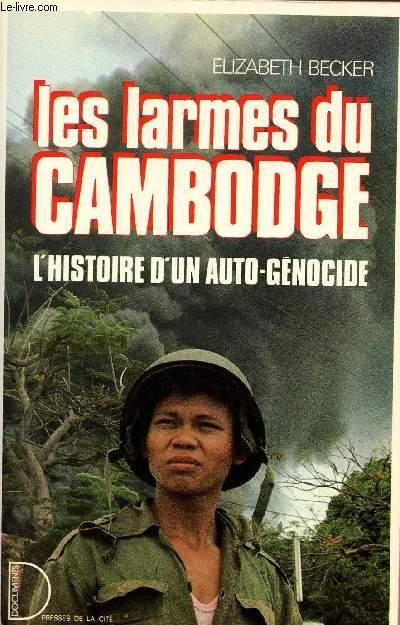 LES LARMES DU CAMBODGE ; L'HISTOIRE D'UN AUTO-GENOCIDE