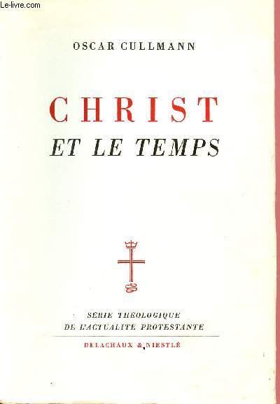 CHRIST ET LE TEMPS : Temps Et Histoire Dans Le Christianisme Primitif (Serie Theologique De L'Actualite Protestante)
