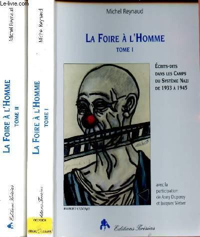 LA FOIRE A L'HOMME :  2 VOLUMES : TOME 1 ET 2 : ECRITS-DITS DANS LES CAMPS DU SYSTEME NAZI DE 1933 A 1945