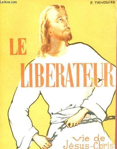 LE LIBERATEUR : VIE DE JESUS-CHRIST