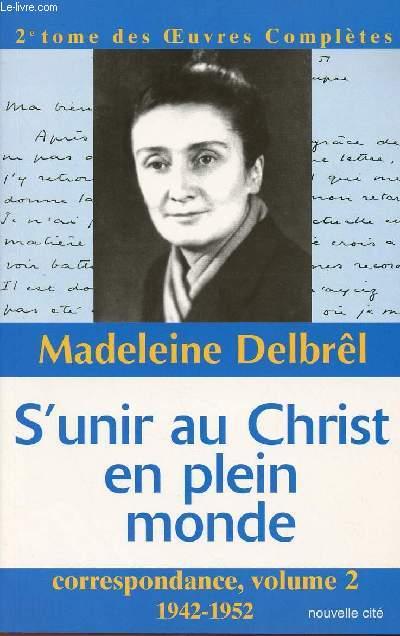 CORRESPONDANCE, VOLUME 2 : 1942-1952 - S'UNIR AU CHRIST EN PLEIN MONDE