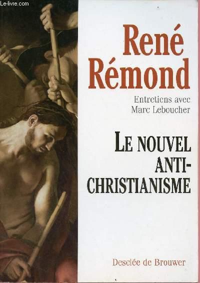 LE NOUVEL ANTI-CHRISTIANISME - ENTRETIENS AVEC MARC LEBOUCHER