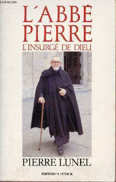 L'ABBE PIERRE - L'INSURGI DE DIEU