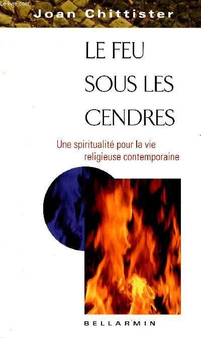 LE FEU SOUS LES CENDRES : UNE SPIRITUALITE POUR LA VIE RELIGIEUSE CONTEMPORAINE