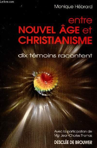 ENTRE NOUVEL AGE ET CHRISTIANISME : DIX TEMOINS RACONTENT