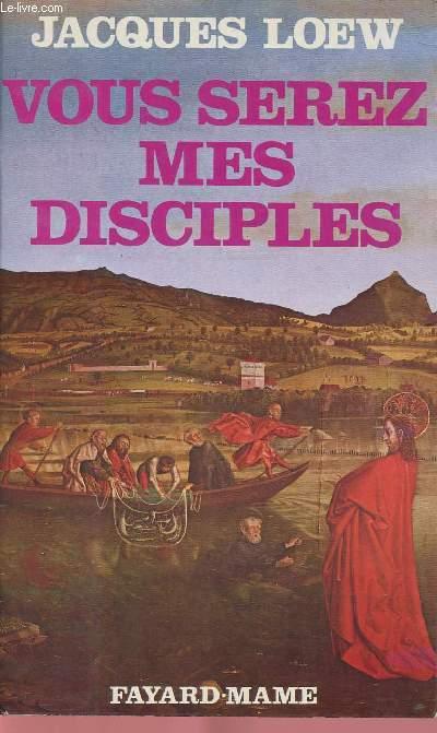 VOUS SEREZ MES DISCIPLES