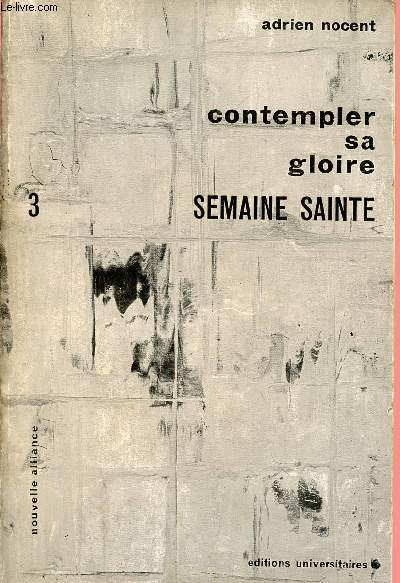 CONTEMPLER SA GLOIRE TOME 3 - VOLUME 3 :  SEMAINE SAINTE