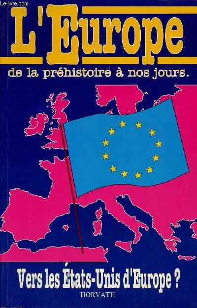 L'EUROPE DE LA PREHISTOIRE A NOS JOURS : VERS LES ETATS-UNIS D'EUROPE ?