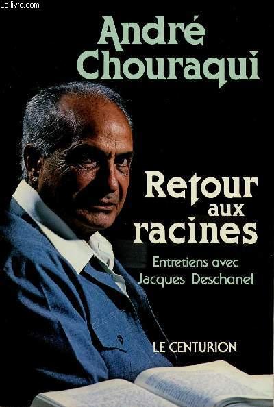 RETOUR AUX RACINES - ENTRETIENS AVEC JACQUES DESCHANEL.