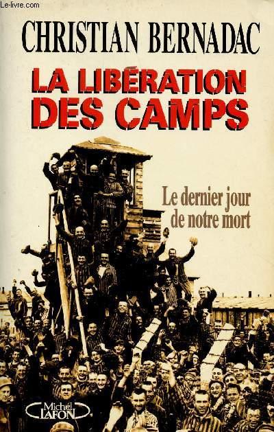 LA LIBERATION DES CAMPS - LE DERNIER JOUR DE NOTRE MORT