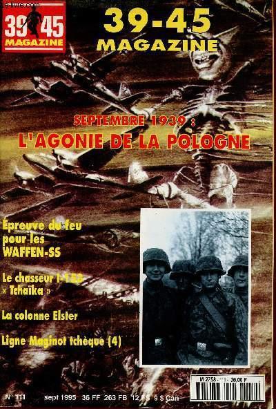 39-45 MAGAZINE N°111 - SEPT 95 : Epreuve du feu pour les WAFFEN-SS / Le chasseur I-153 :