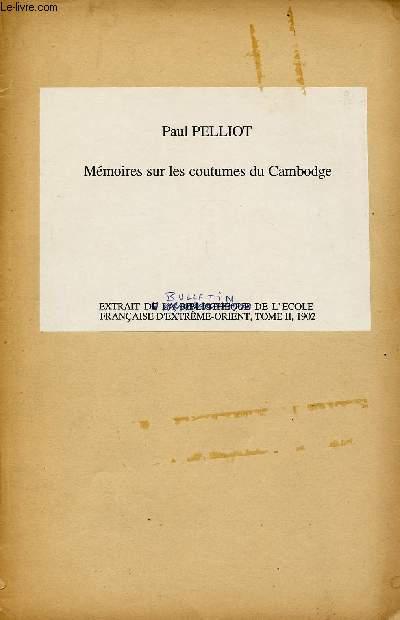 MEMOIRES SUR LES COUTUMES DU CAMBODGE : EXTRAIT DU BULLETIN DE L'ECOLE FRANCAISE D'EXTREME ORIENT, TOME II, 1902