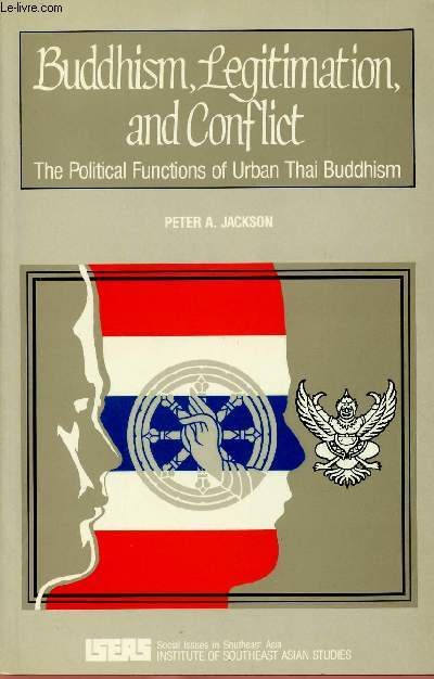 BUDDHISM LEGITIMATION AND CONFLICT : THE POLITICAL FUNCTIONS OF URBAN THAI BUDDHISM