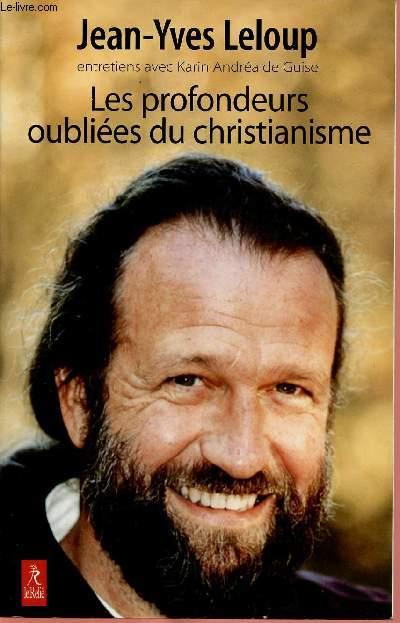 LES PROFONDEURS OUBLIEES DU CHRISTIANISME  ( ENTRETIENS AVEC KARIN ANDREA DE GUISE)