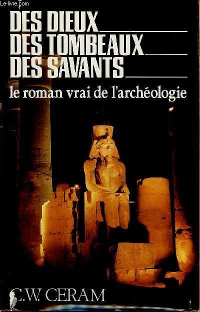 DES DIEUX, DES TOMBEAUX, DES SAVANTS : LE ROMAN VRAI DE L'ARCHEOLOGIE