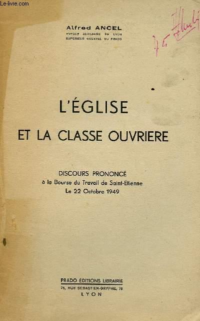 L'EGLISE ET LA CLASSE OUVRIERE: DISCOURS PRONONCE A LA BOURSE DU TRAVAIL DE SAINT-ETIENNE; LE 22 OCT 1949