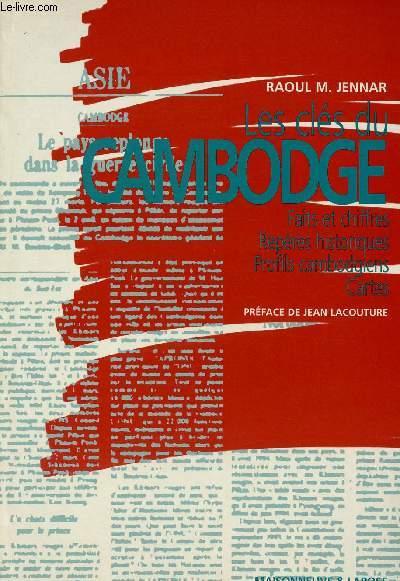 LES CLES DU CAMBODGE : FAITS ET CHIFFRES, REPERES HISTORIQUES, PROFILS CAMBODGIENS, CARTES