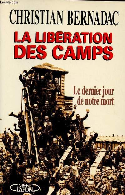 LA LIBERATION DES CAMPS : LE DERNIER JOUR DE NOTRE MORT