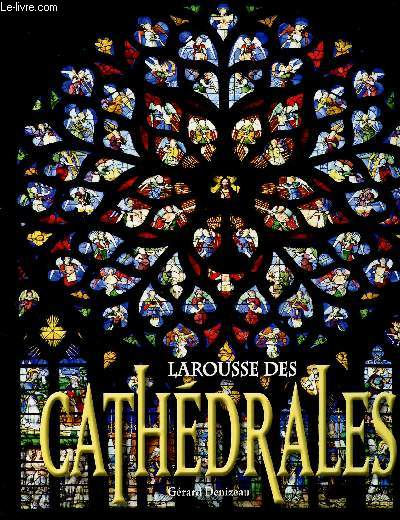 LAROUSSE DES CATHEDRALES