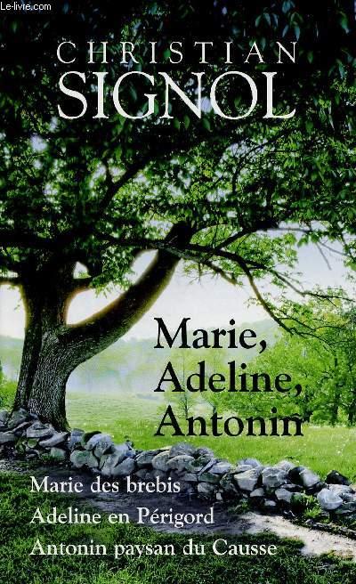 MARIE, ADELINE, ANTONIN : ANTONIN, PAYSAN DU CAUSSE : MARIE DES BREBIS / ADELINE EN PERIGORD